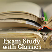 Exam Study with Classics – Soft Music for Study Time, Pass Exams, Stress Relief, Classical Music to Calm Down by Classical Study Music Ensemble