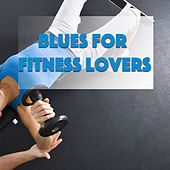 Blues For Fitness Lovers by Various Artists