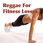Reggae For Fitness Lovers by Various Artists