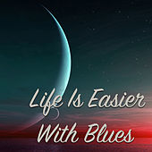 Life Is Easier With Blues de Various Artists