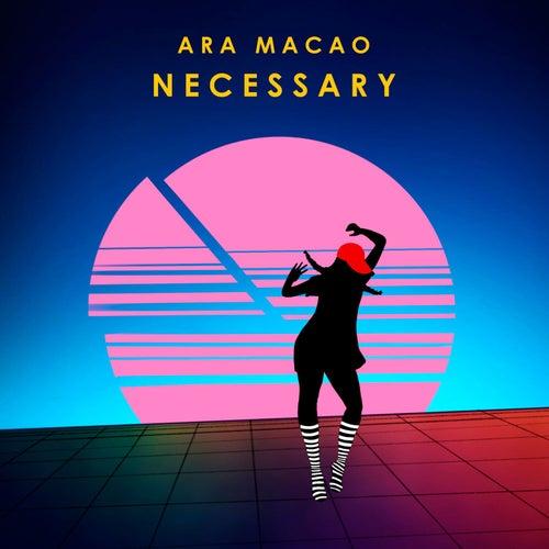 Necessary by Ara Macao