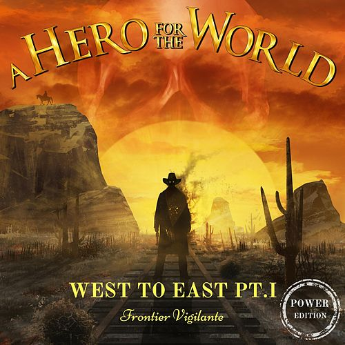 West to East, Pt. I: Frontier Vigilante (Power Edition) by A Hero for the World