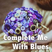 Complete Me With Blues by Various Artists