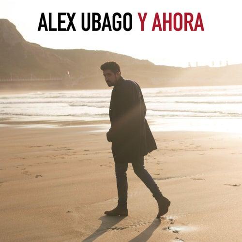 Y ahora de Alex Ubago