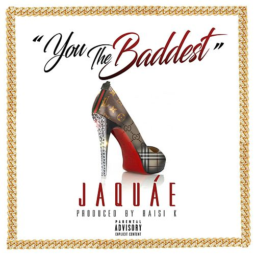 You the Baddest by Jaquae
