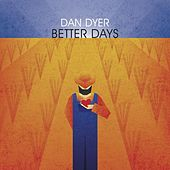 Better Days (When You Wake up Tomorrow) by Dan Dyer