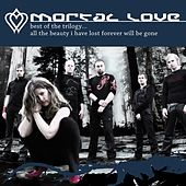 Best Of The Trilogy ... All The Beauty I Have Lost Forever Will Be Gone by Mortal Love