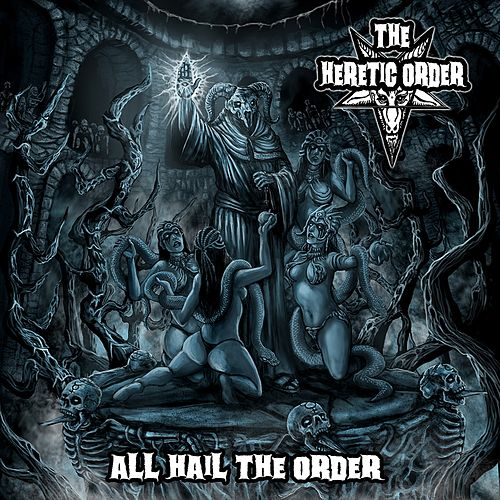 All Hail the Order by The Heretic Order