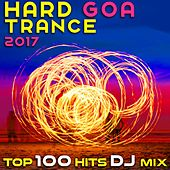 Hard Goa Trance 2017 Top 100 Hits DJ Mix by Various Artists