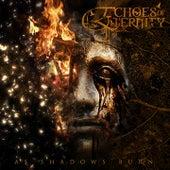 As Shadows Burn by Echoes Of Eternity