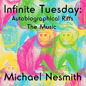 Infinite Tuesday: Autobiographical Riffs by Michael Nesmith
