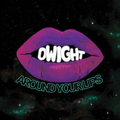 Dwight Around Your Lips de Count Bass D