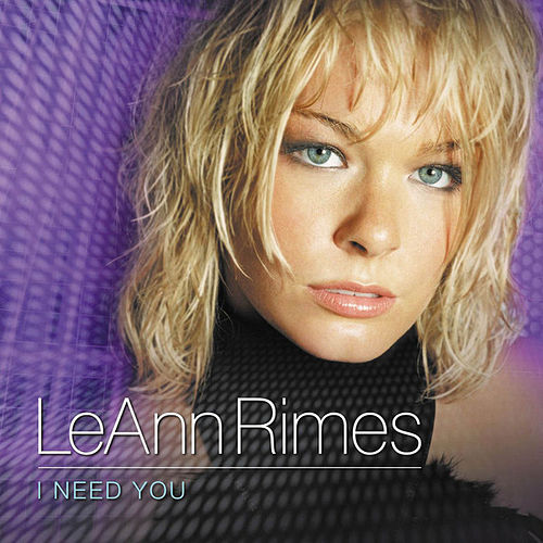 I Need You by LeAnn Rimes