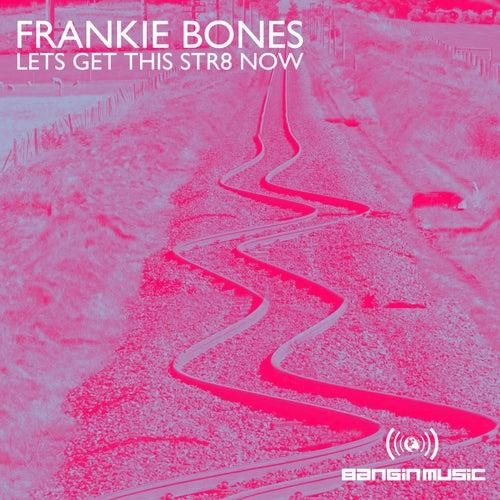 Let's Get This Str8 Now de Frankie Bones