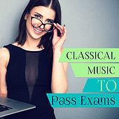 Classical Music to Pass Exams – Soft Classics Songs, Focus on Task with Mozart, Piano Relaxation by Classical Study Music (1)