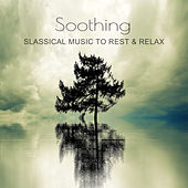 Soothing Classical Music to Rest & Relax – Easy Listening, Piano Sounds to Relax, Soft Classics by Classical Music Songs