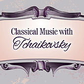 Classical Music with Tchaikovsky – Soft Piano Sounds, Relax Yourself, Classical Music, No More Stress by Classical Music Songs