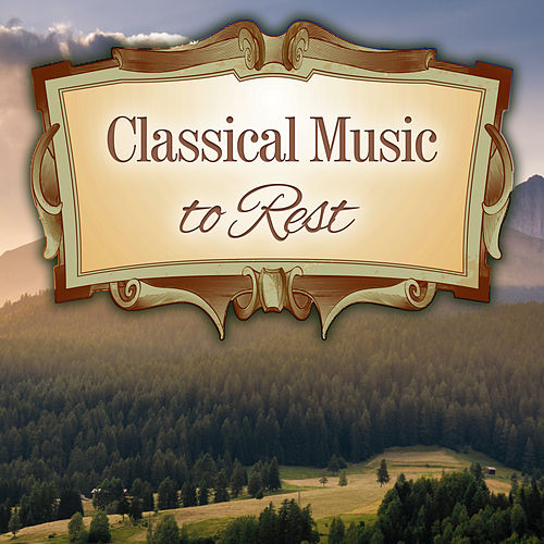 Classical Music to Rest – Stress Free, Music for Mind Peace, Inner Harmony, Classics Melodies von Lazy Sunday Afternoon Guys