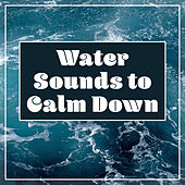 Water Sounds to Calm Down – Healing Nature Music, Ocean Waves, Relaxing Tide de Nature Sounds Artists