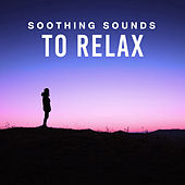 Soothing Sounds to Relax – Chilled Sounds to Calm Down, Inner Silence, Mind Calmness von Soothing Sounds