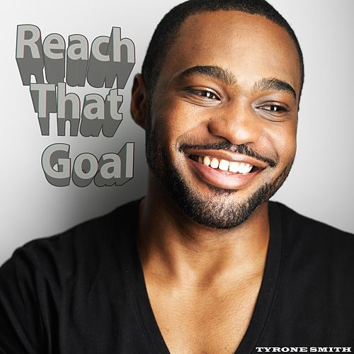 Reach That Goal by Tyrone Smith