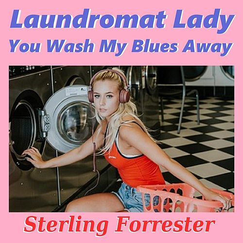 Laundromat Lady You Wash My Blues Away by Sterling Forrester
