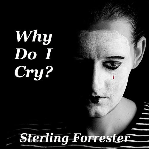 Why Do I Cry? by Sterling Forrester