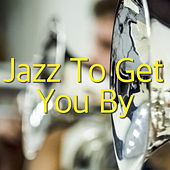 Jazz To Get You By by Various Artists