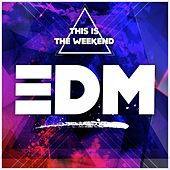 This Is the Weekend: EDM by Various Artists