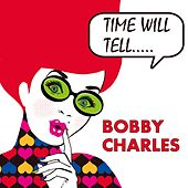 Time Will Tell EP von Bobby Charles