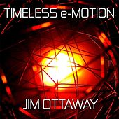 Timeless E-Motion by Jim Ottaway
