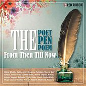 The Poet, The Pen & The Poem- From Then Till Now... by Various Artists