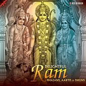 Delightful Ram Bhajans, Aartis & Dhuns by Various Artists