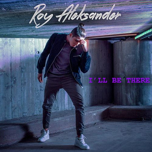 I'll Be There by Roy Aleksander