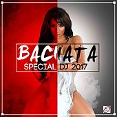 Bachata Special DJ 2017 by Various Artists