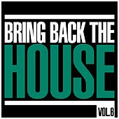 Bring Back The House, Vol. 6 by Various Artists