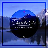 Cabin At The Lake - Chill & Lounge Collection, Vol. 2 by Various Artists