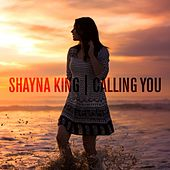 Calling You by Shayna King
