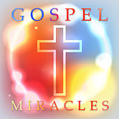 Gospel Miracles by Various Artists