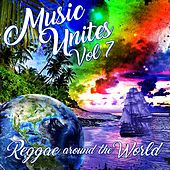 Music Unites - Reggae Around the World, Vol. 7 by Various Artists