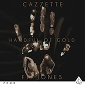 Handful Of Gold (feat. JONES) by Cazzette