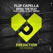 Bring the Beat (Flip Capella & Attila Sezgin 2K17 Remix) by Flip Capella