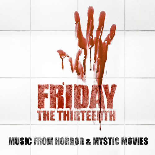 Friday the Thirteenth - Music From Horror & Mystic Movies by Various Artists