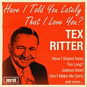 Have I Told You Lately That I Love You by Tex Ritter