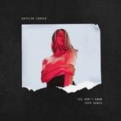 You Don't Know (tofû Remix) von Katelyn Tarver
