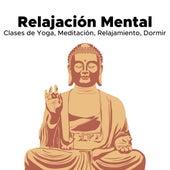 Relajación Mental - Música Relajante para Clases de Yoga, Meditación, Relajamiento, Dormir de Various Artists