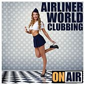Airliner World Clubbing (Exclusive House Selection) by Various Artists