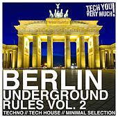 Berlin Underground Rules, Vol. 2 (Techno, Tech House, Minimal Selection) by Various Artists
