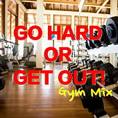 Go Hard Or Get Out! Gym Mix de Various Artists