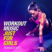 Workout Music Just For Girls (Remixed Hits) by Various Artists